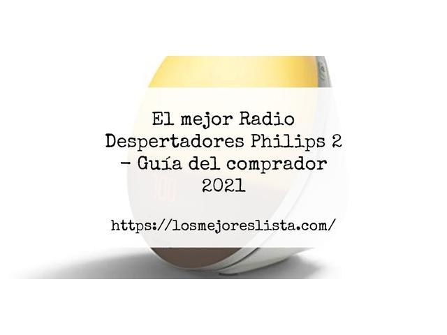 Los Mejores Radio Despertadores Philips 2 – Guía de compra, Opiniones y Comparativa del 2021 (España)