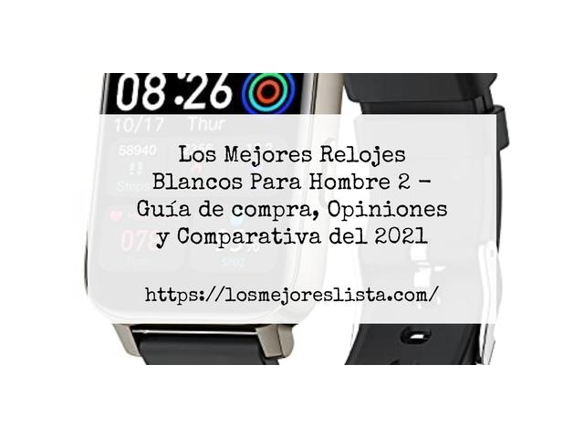 Los Mejores Relojes Blancos Para Hombre 2 – Guía de compra, Opiniones y Comparativa del 2021 (España)