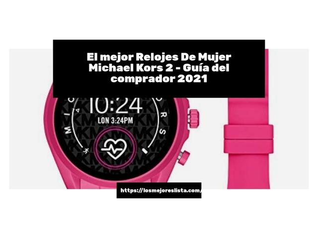 Los Mejores Relojes De Mujer Michael Kors 2 – Guía de compra, Opiniones y Comparativa del 2021 (España)