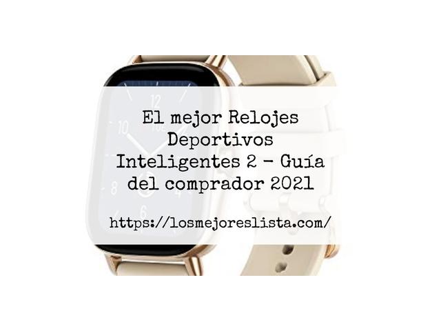 Los Mejores Relojes Deportivos Inteligentes 2 – Guía de compra, Opiniones y Comparativa del 2021 (España)