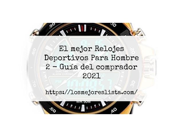 Los Mejores Relojes Deportivos Para Hombre 2 – Guía de compra, Opiniones y Comparativa del 2021 (España)