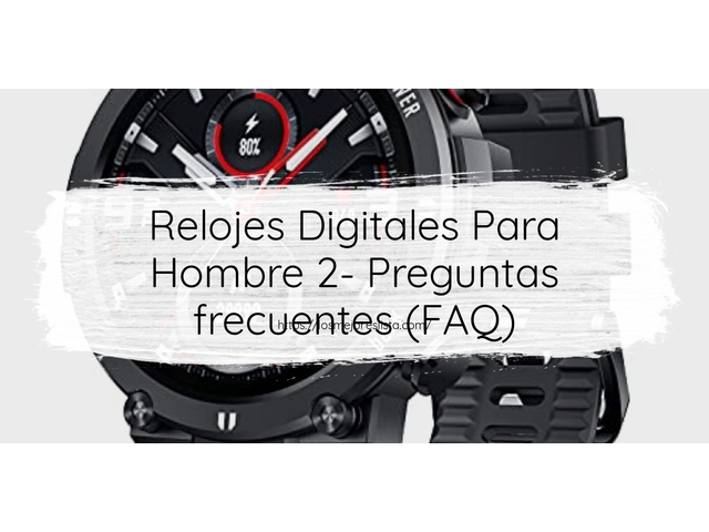 Los Mejores Relojes Digitales Para Hombre 2 – Guía de compra, Opiniones y Comparativa del 2021 (España)