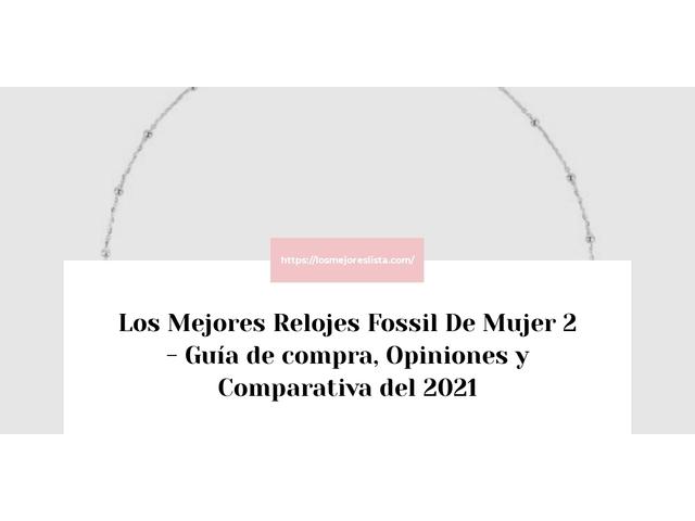 Los Mejores Relojes Fossil De Mujer 2 – Guía de compra, Opiniones y Comparativa del 2021 (España)