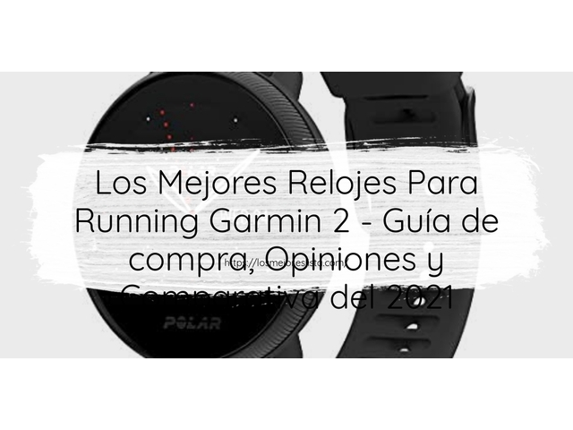 Los Mejores Relojes Para Running Garmin 2 – Guía de compra, Opiniones y Comparativa del 2021 (España)