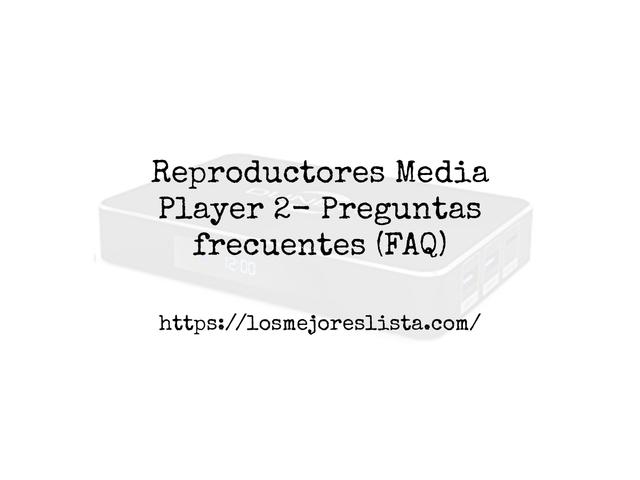 Los Mejores Reproductores Media Player 2 – Guía de compra, Opiniones y Comparativa del 2021 (España)
