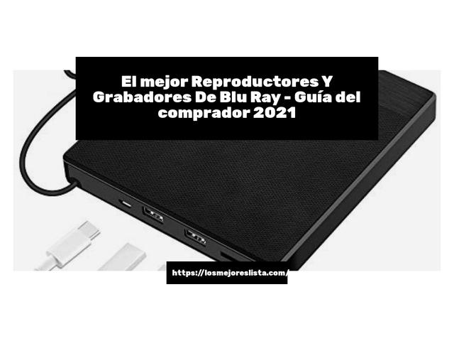 Los Mejores Reproductores Y Grabadores De Blu Ray – Guía de compra, Opiniones y Comparativa del 2021 (España)