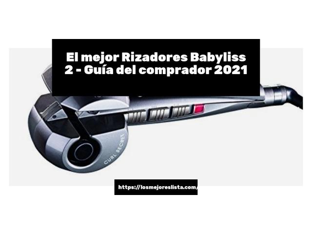 Los Mejores Rizadores Babyliss 2 – Guía de compra, Opiniones y Comparativa del 2021 (España)