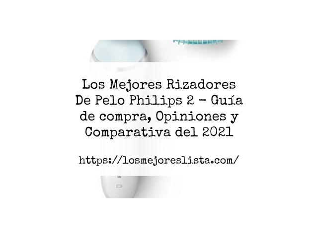 Los Mejores Rizadores De Pelo Philips 2 – Guía de compra, Opiniones y Comparativa del 2021 (España)