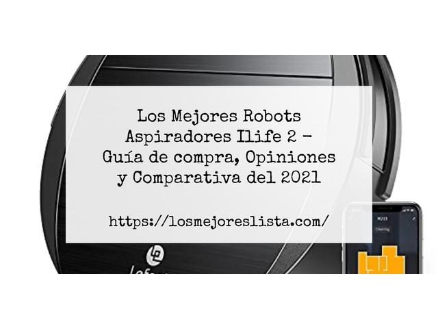 Los Mejores Robots Aspiradores Ilife 2 – Guía de compra, Opiniones y Comparativa del 2021 (España)