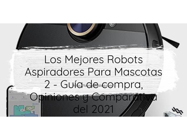 Los Mejores Robots Aspiradores Para Mascotas 2 – Guía de compra, Opiniones y Comparativa del 2021 (España)