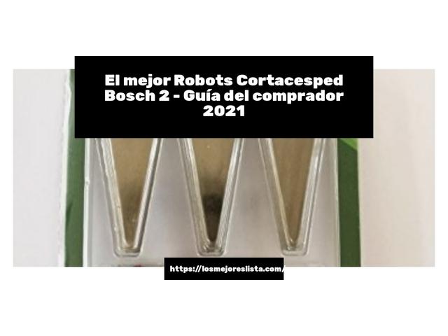 Los Mejores Robots Cortacesped Bosch 2 – Guía de compra, Opiniones y Comparativa del 2021 (España)
