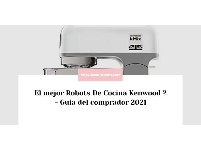 Los Mejores Robots De Cocina Kenwood 2 – Guía de compra, Opiniones y Comparativa del 2021 (España)