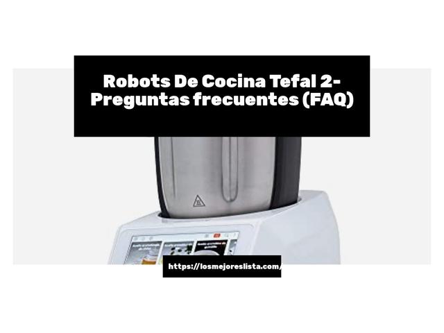Los Mejores Robots De Cocina Tefal 2 – Guía de compra, Opiniones y Comparativa del 2021 (España)