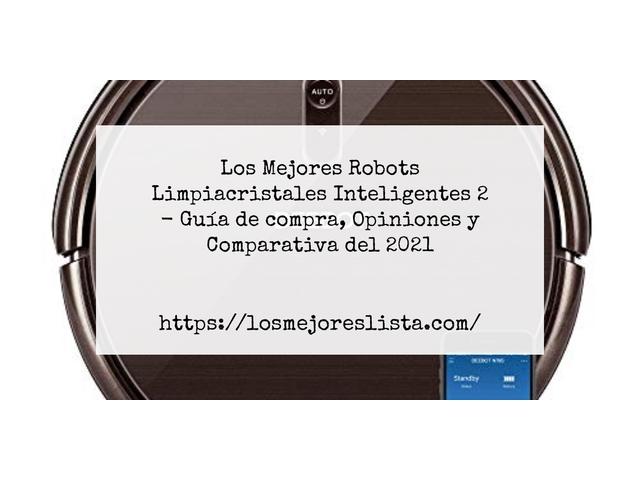 Los Mejores Robots Limpiacristales Inteligentes 2 – Guía de compra, Opiniones y Comparativa del 2021 (España)