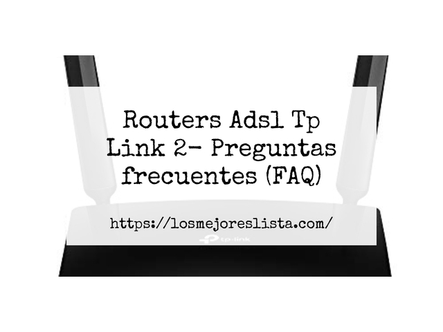 Los Mejores Routers Adsl Tp Link 2 – Guía de compra, Opiniones y Comparativa del 2021 (España)