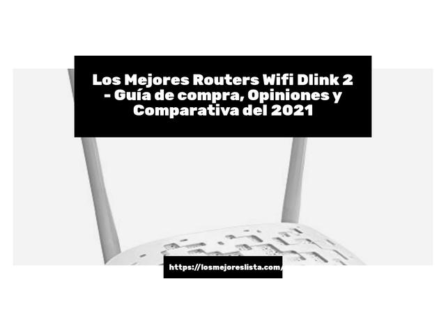 Los Mejores Routers Wifi Dlink 2 – Guía de compra, Opiniones y Comparativa del 2021 (España)