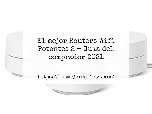 Los Mejores Routers Wifi Potentes 2 – Guía de compra, Opiniones y Comparativa del 2021 (España)