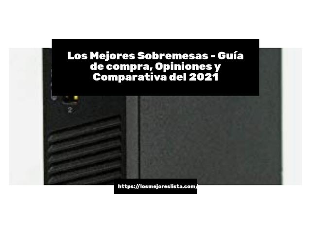 Los Mejores Sobremesas – Guía de compra, Opiniones y Comparativa del 2021 (España)