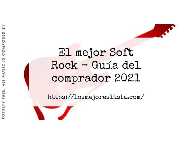 Los Mejores Soft Rock – Guía de compra, Opiniones y Comparativa del 2021 (España)