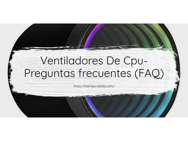Los Mejores Ventiladores De Cpu – Guía de compra, Opiniones y Comparativa del 2021 (España)