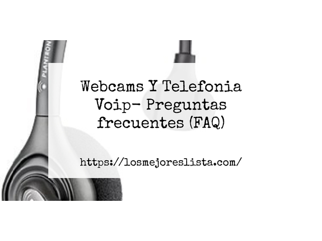 Los Mejores Webcams Y Telefonia Voip – Guía de compra, Opiniones y Comparativa del 2021 (España)