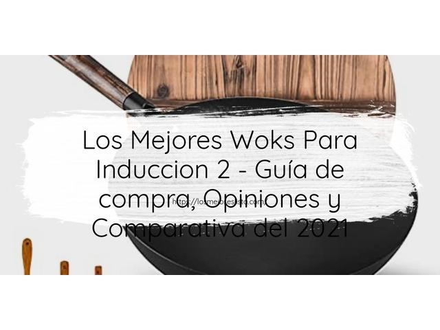 Los Mejores Woks Para Induccion 2 – Guía de compra, Opiniones y Comparativa del 2021 (España)